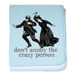 Don't Annoy The Crazy Person baby blanket