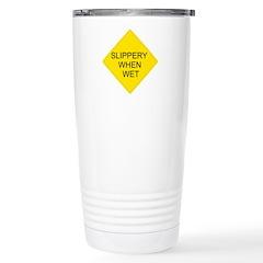 Slippery When Wet Sign Travel Mug