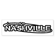 """I pooped in Nashville"" Bumper Bumper Sticker"