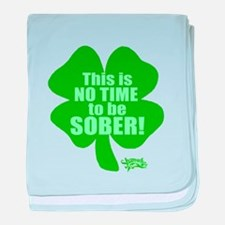 No Time To Be Sober baby blanket
