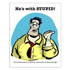 He's With STUPID! Posters