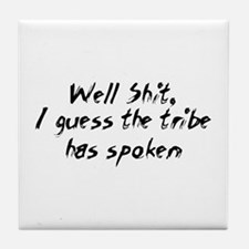 Well Shit, I guess the tribe  Tile Coaster