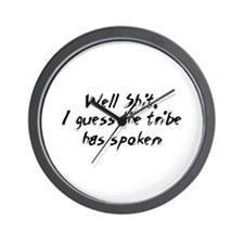 Well Shit, I guess the tribe  Wall Clock