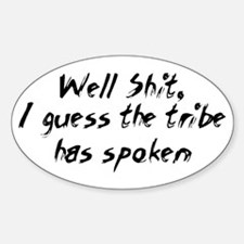 Well Shit, I guess the tribe Oval Decal
