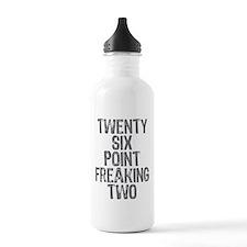 Twenty six point freaking two Water Bottle