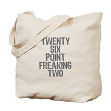 Twenty six point freaking two Tote Bag
