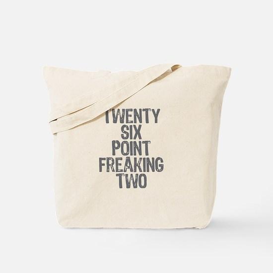 Twenty six point freaking two Tote Bag