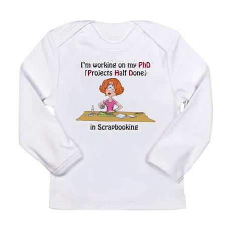 Scrapbooking PhD Long Sleeve Infant T-Shirt