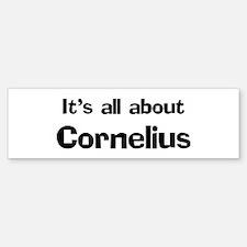 It's all about Cornelius Bumper Bumper Bumper Sticker