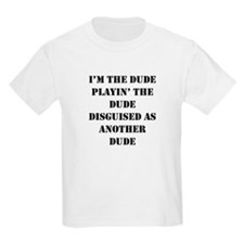 I'm the Dude ... T-Shirt