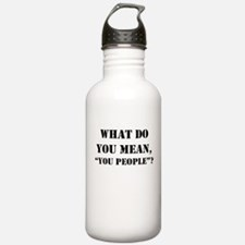 "What Do You Mean, ""You People Water Bottle"