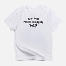 Bathroom Humor Prairie Dogging Infant T-Shirt