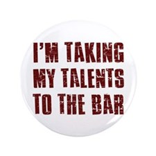 """I'm taking my talents to the bar 3.5"""" Button (100"""