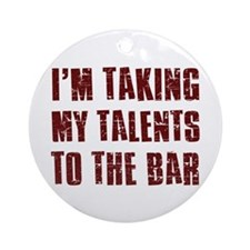 I'm taking my talents to the bar Ornament (Round)