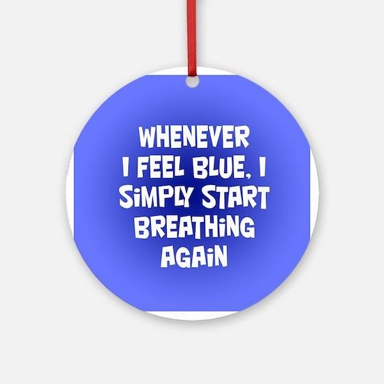 Feeling Blue Ornament (Round)
