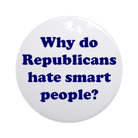 Why Hate Smart People? Ornament (Round)