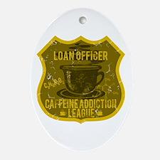 Loan Officer Caffeine Addiction Ornament (Oval)