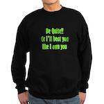 Be Quite Or I'll Beat You Lik Sweatshirt (dark)