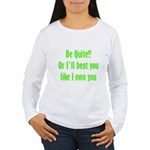 Be Quite Or I'll Beat You Lik Women's Long Sleeve