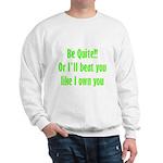 Be Quite Or I'll Beat You Lik Sweatshirt