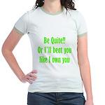 Be Quite Or I'll Beat You Lik Jr. Ringer T-Shirt