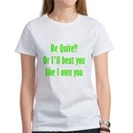 Be Quite Or I'll Beat You Lik Women's T-Shirt