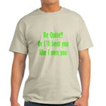 Be Quite Or I'll Beat You Lik Light T-Shirt