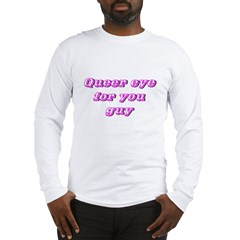 Queer Eye For You Guy Long Sleeve T-Shirt