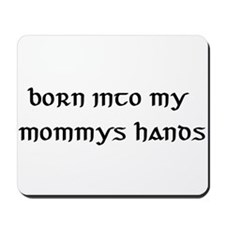 born into my mommys hands Mousepad