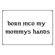 born into my mommys hands Banner