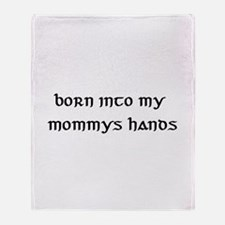 born into my mommys hands Throw Blanket