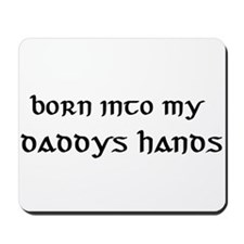 born into my daddys hands Mousepad