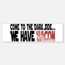 Dark Side of Bacon Bumper Bumper Sticker