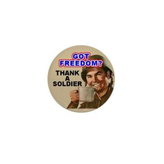 Got Freedom? Thank A Soldier Mini Button