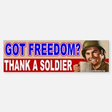 Got Freedom? Thank A Soldier Bumper Bumper Bumper Sticker