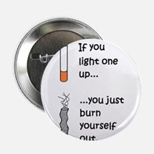 "IF YOU LIGHT UP YOU BURN OUT 2.25"" Button"