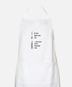 IF YOU LIGHT UP YOU BURN OUT Apron