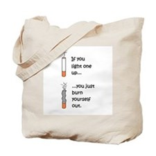 IF YOU LIGHT UP YOU BURN OUT Tote Bag