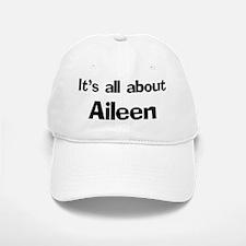 It's all about Aileen Baseball Baseball Cap