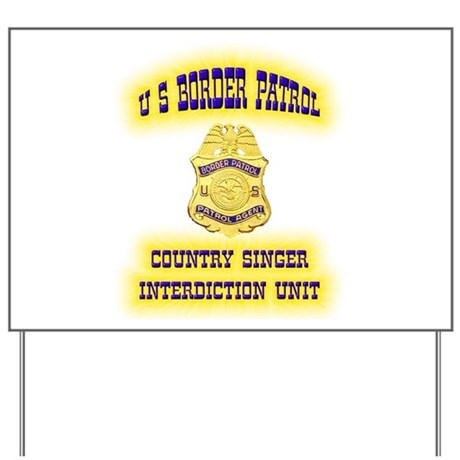 USBP Country Singer Interdict Yard Sign