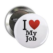 """I Love My Job 2.25"""" Button"""