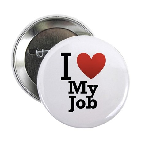 "I Love My Job 2.25"" Button"