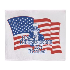 It's Independence Day Bitches Throw Blanket