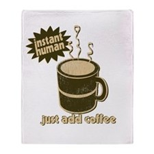Instant Human Just Add Coffee Throw Blanket