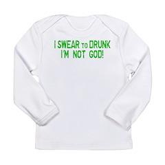 I SWEAR to DRUNK I'm NOT God! Long Sleeve Infant T