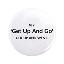 """'Get Up and Go' 3.5"""" Button"""