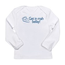 GET in my BELLAY! Long Sleeve Infant T-Shirt