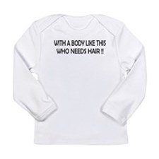 Who Needs Hair Long Sleeve Infant T-Shirt