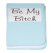 Be My Bitch .. baby blanket