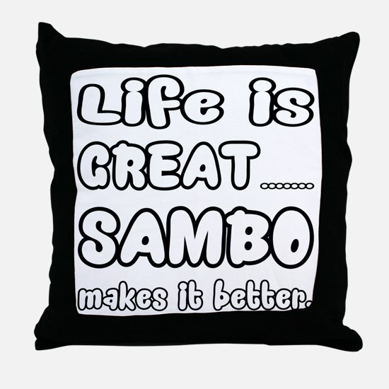 Life is great. Sambo makes it better. Throw Pillow